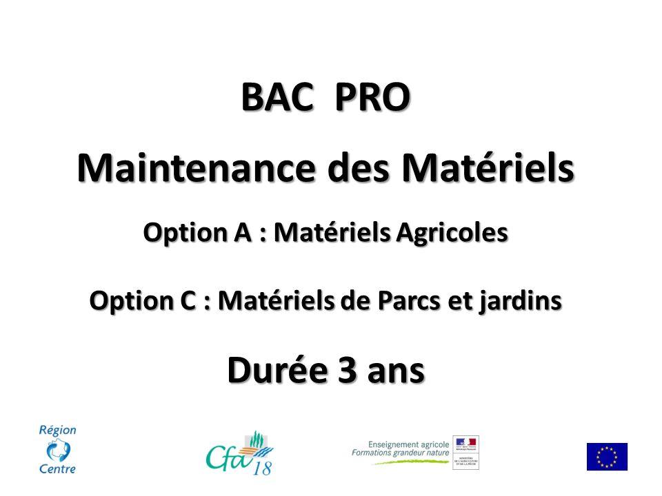 BAC PRO Maintenance des Matériels Option A : Matériels Agricoles Option C : Matériels de Parcs et jardins Durée 3 ans