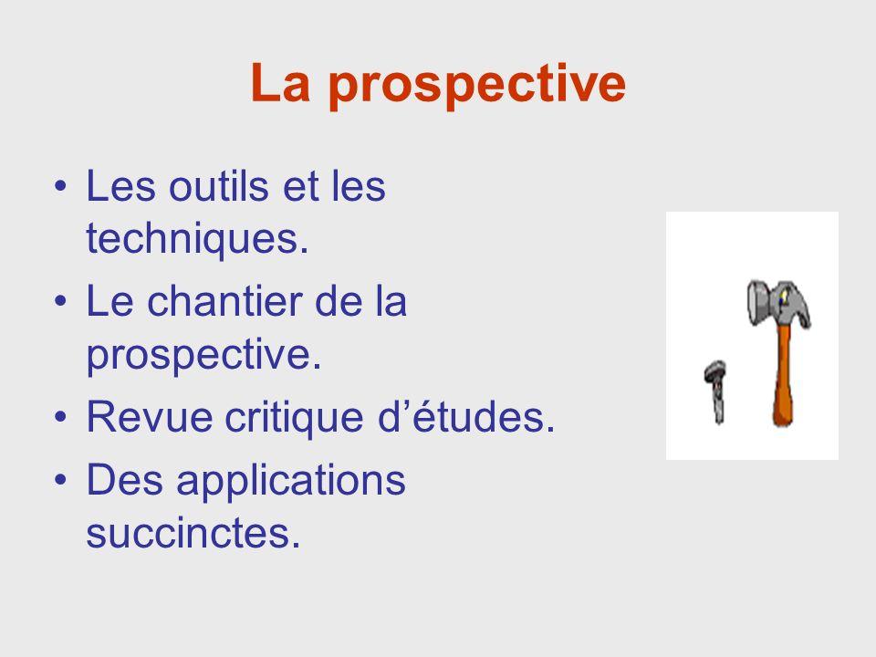 La prospective Les outils et les techniques. Le chantier de la prospective.