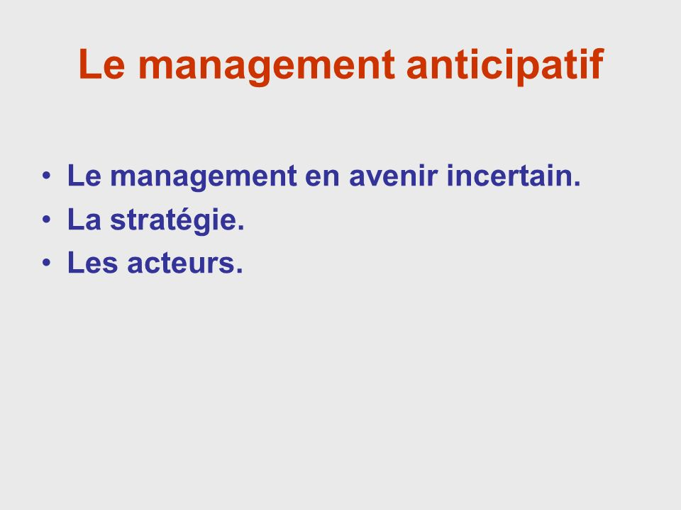 Le management anticipatif Le management en avenir incertain. La stratégie. Les acteurs.