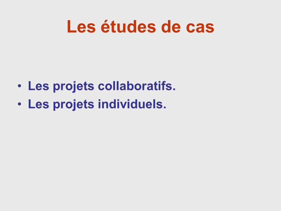 Les études de cas Les projets collaboratifs. Les projets individuels.