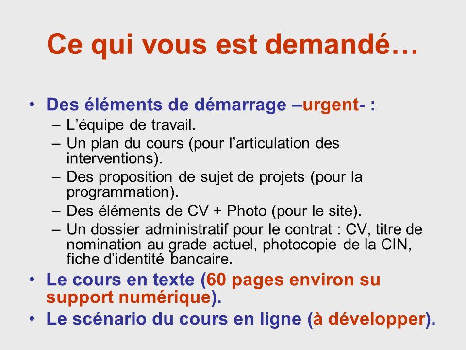 Ce qui vous est demandé… Des éléments de démarrage –urgent- : –Léquipe de travail.