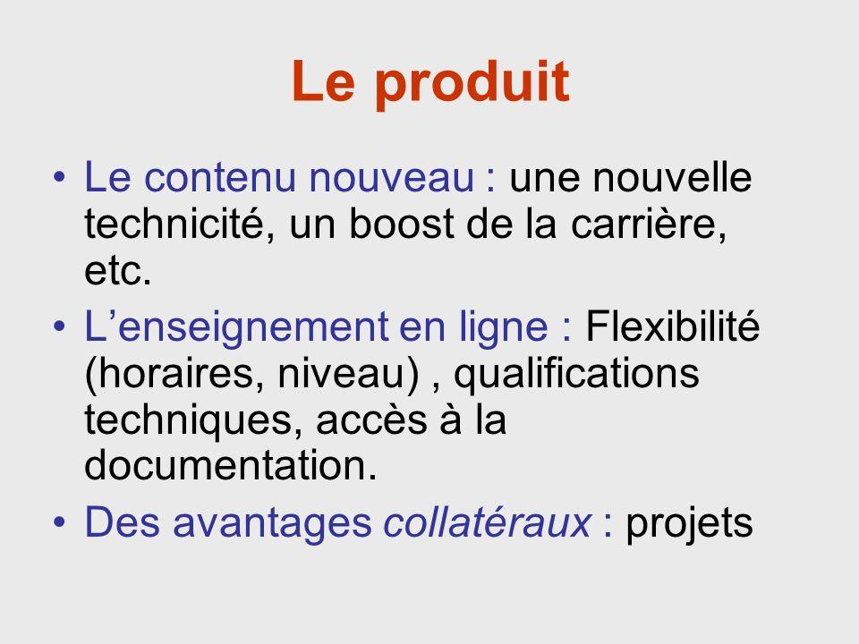 Le produit Le contenu nouveau : une nouvelle technicité, un boost de la carrière, etc.