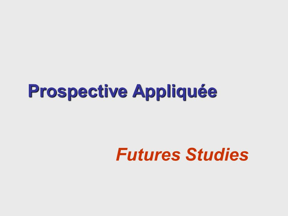 Prospective Appliquée Futures Studies