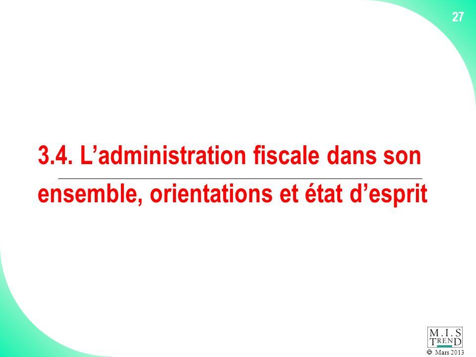 Mars 2013 27 3.4. Ladministration fiscale dans son ensemble, orientations et état desprit