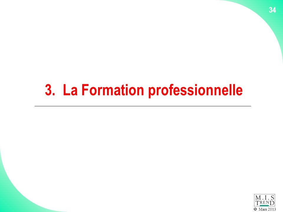 Mars 2013 34 3. La Formation professionnelle