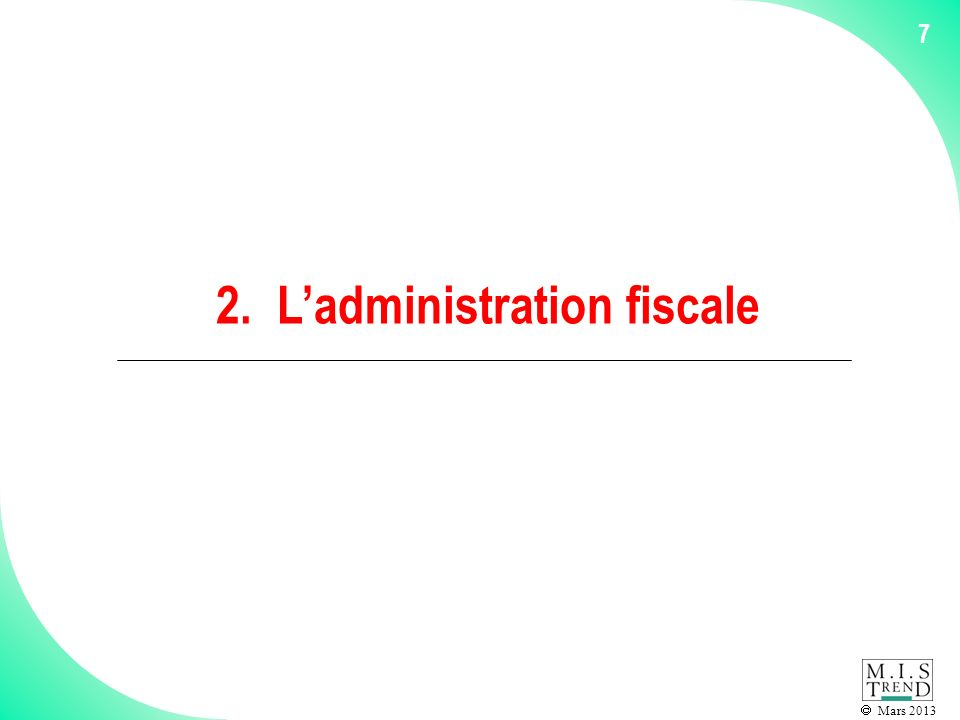 Mars 2013 7 2. Ladministration fiscale