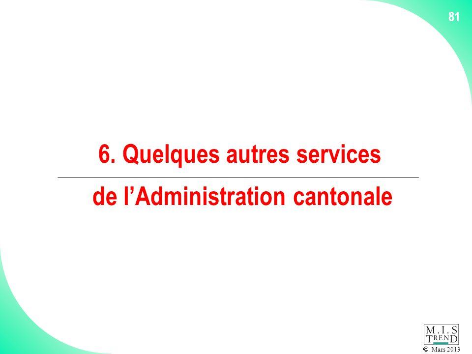 Mars 2013 81 6. Quelques autres services de lAdministration cantonale