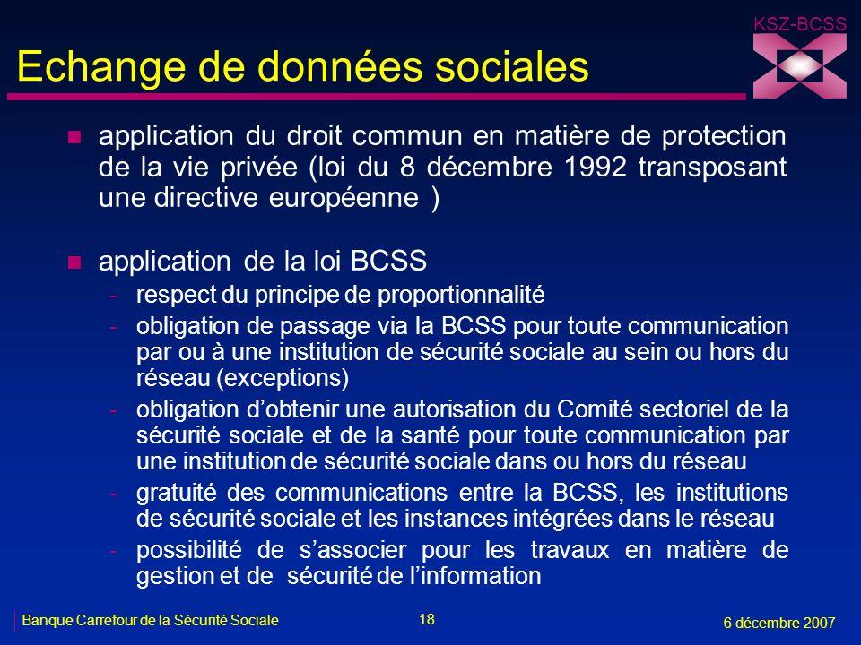 18 Banque Carrefour de la Sécurité Sociale 6 décembre 2007 KSZ-BCSS Echange de données sociales n application du droit commun en matière de protection