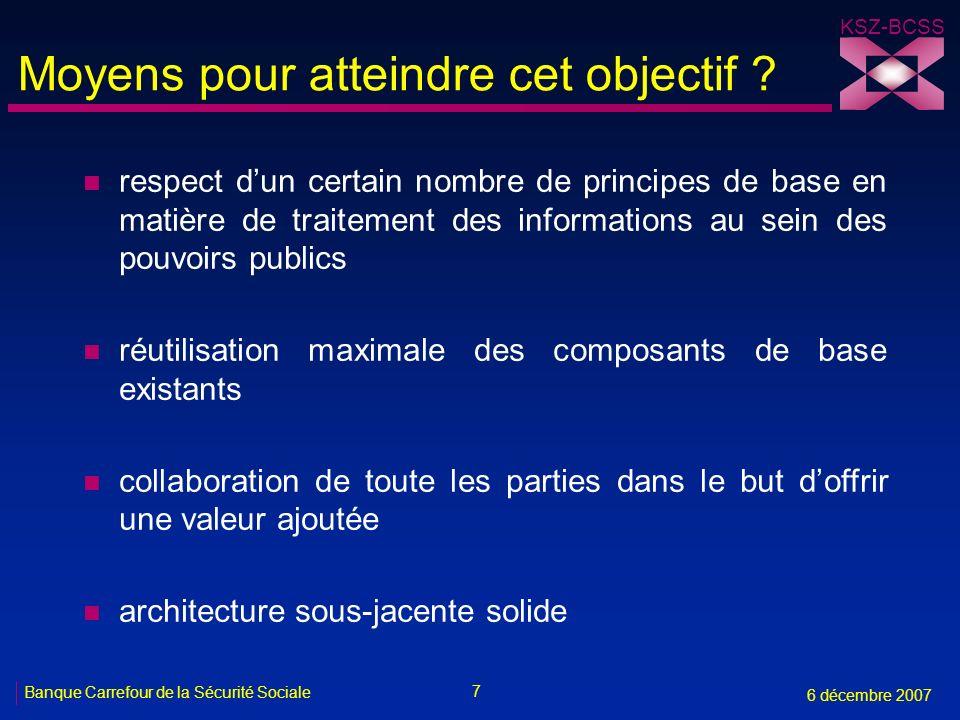 7 Banque Carrefour de la Sécurité Sociale 6 décembre 2007 KSZ-BCSS Moyens pour atteindre cet objectif ? n respect dun certain nombre de principes de b