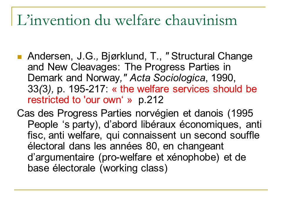 Linvention du welfare chauvinism Andersen, J.G., Bjørklund, T., Structural Change and New Cleavages: The Progress Parties in Demark and Norway, Acta Sociologica, 1990, 33(3), p.
