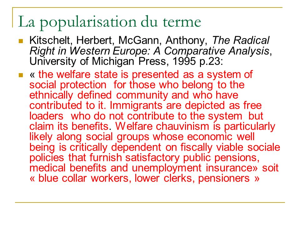 La popularisation du terme Kitschelt, Herbert, McGann, Anthony, The Radical Right in Western Europe: A Comparative Analysis, University of Michigan Press, 1995 p.23: « the welfare state is presented as a system of social protection for those who belong to the ethnically defined community and who have contributed to it.