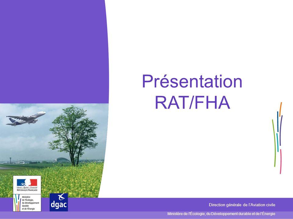 Ministère de l'Écologie, du Développement durable et de lÉnergie Direction générale de lAviation civile Présentation RAT/FHA
