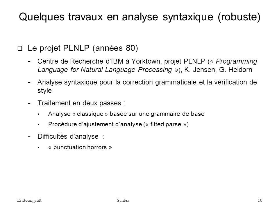 D. Bourigault Syntex 10 Quelques travaux en analyse syntaxique (robuste) Le projet PLNLP (années 80) Centre de Recherche dIBM à Yorktown, projet PLNLP