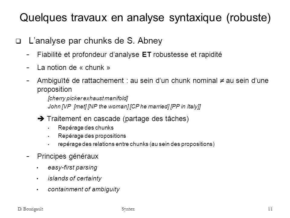 D.Bourigault Syntex 11 Quelques travaux en analyse syntaxique (robuste) Lanalyse par chunks de S.