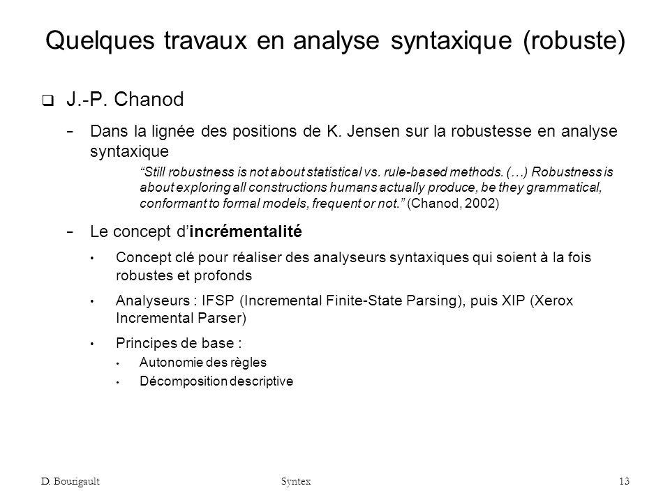 D.Bourigault Syntex 13 Quelques travaux en analyse syntaxique (robuste) J.-P.