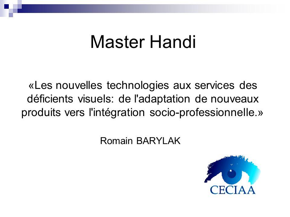 Master Handi «Les nouvelles technologies aux services des déficients visuels: de l'adaptation de nouveaux produits vers l'intégration socio-profession