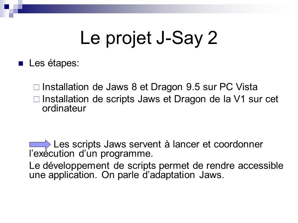 Les étapes: Installation de Jaws 8 et Dragon 9.5 sur PC Vista Installation de scripts Jaws et Dragon de la V1 sur cet ordinateur Les scripts Jaws serv