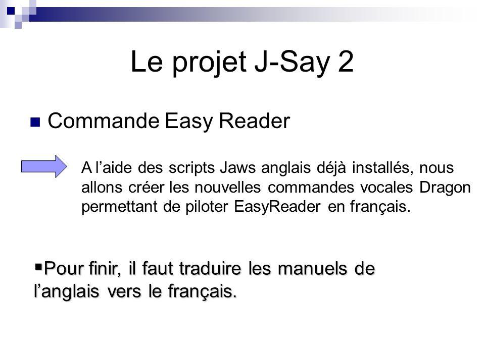 Commande Easy Reader Le projet J-Say 2 A laide des scripts Jaws anglais déjà installés, nous allons créer les nouvelles commandes vocales Dragon perme