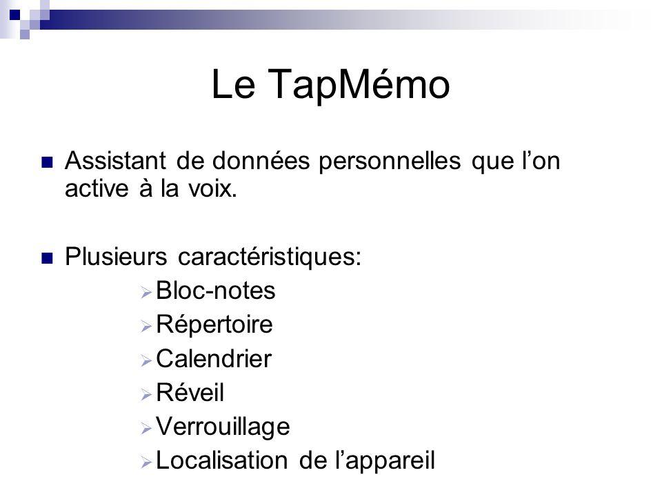 Le TapMémo Assistant de données personnelles que lon active à la voix. Plusieurs caractéristiques: Bloc-notes Répertoire Calendrier Réveil Verrouillag