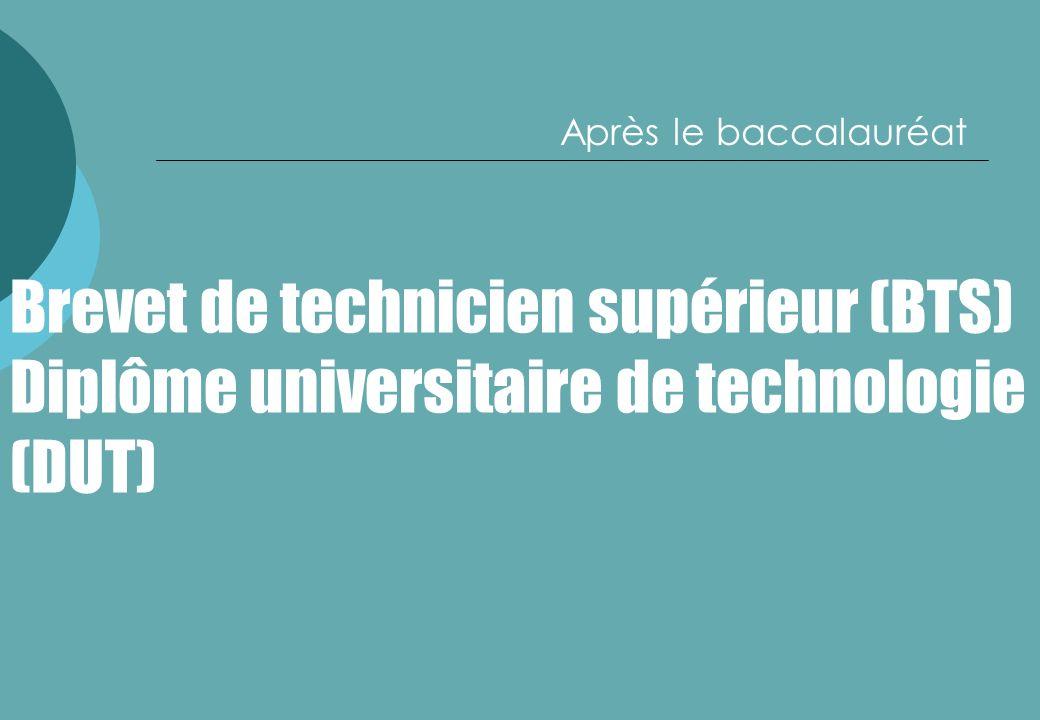 Brevet de technicien supérieur (BTS) Diplôme universitaire de technologie (DUT) Après le baccalauréat