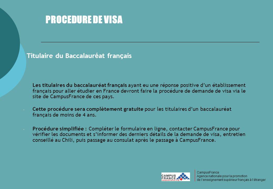 PROCEDURE DE VISA CampusFrance Agence nationale pour la promotion de lenseignement supérieur français à létranger Titulaire du Baccalaur é at fran ç a