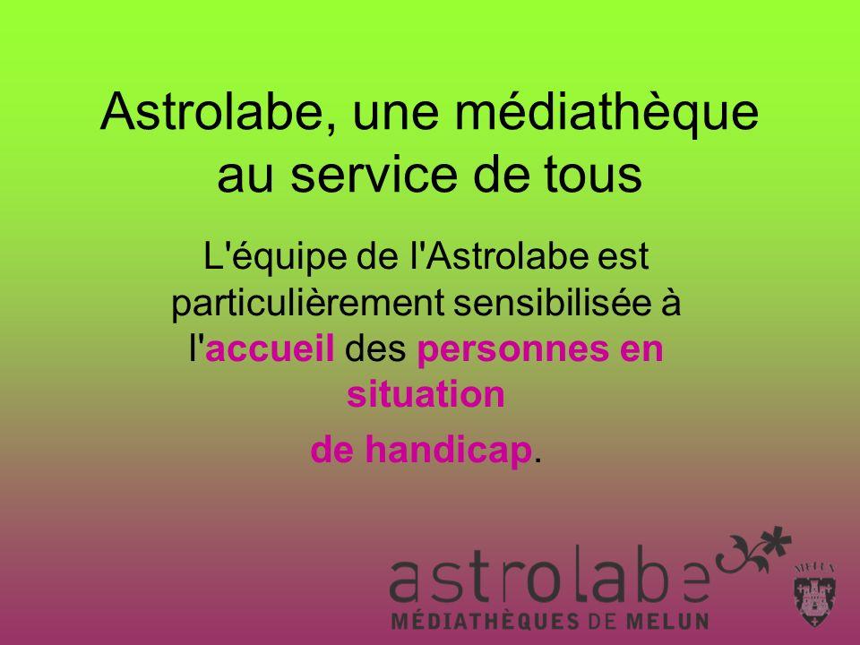 L équipe de l Astrolabe est particulièrement sensibilisée à l accueil des personnes en situation de handicap.