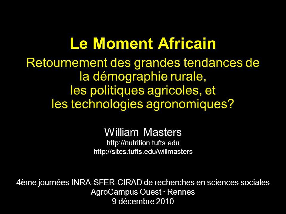 Le Moment Africain William Masters http://nutrition.tufts.edu http://sites.tufts.edu/willmasters Retournement des grandes tendances de la démographie