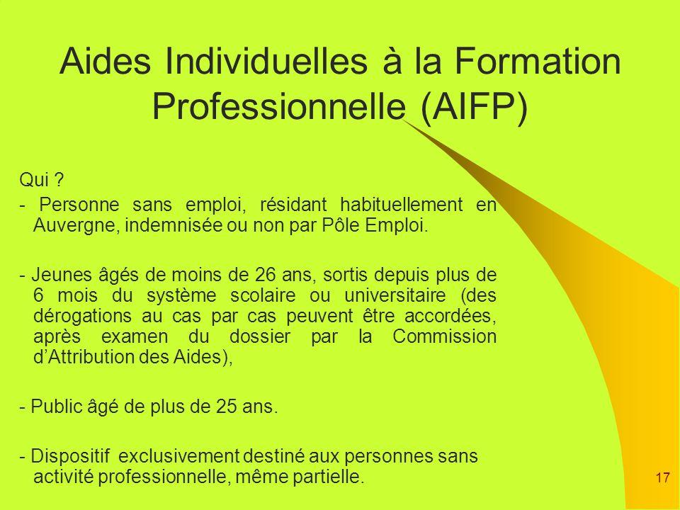 17 Aides Individuelles à la Formation Professionnelle (AIFP) Qui ? - Personne sans emploi, résidant habituellement en Auvergne, indemnisée ou non par