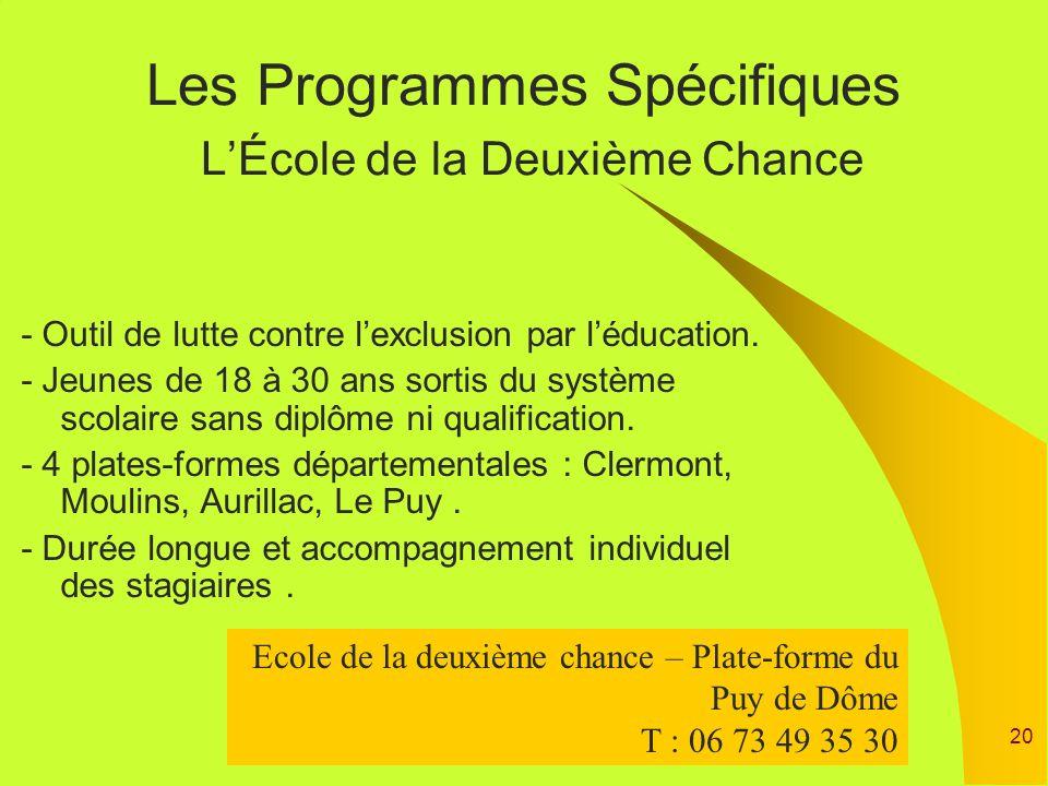 20 Les Programmes Spécifiques LÉcole de la Deuxième Chance - Outil de lutte contre lexclusion par léducation. - Jeunes de 18 à 30 ans sortis du systèm