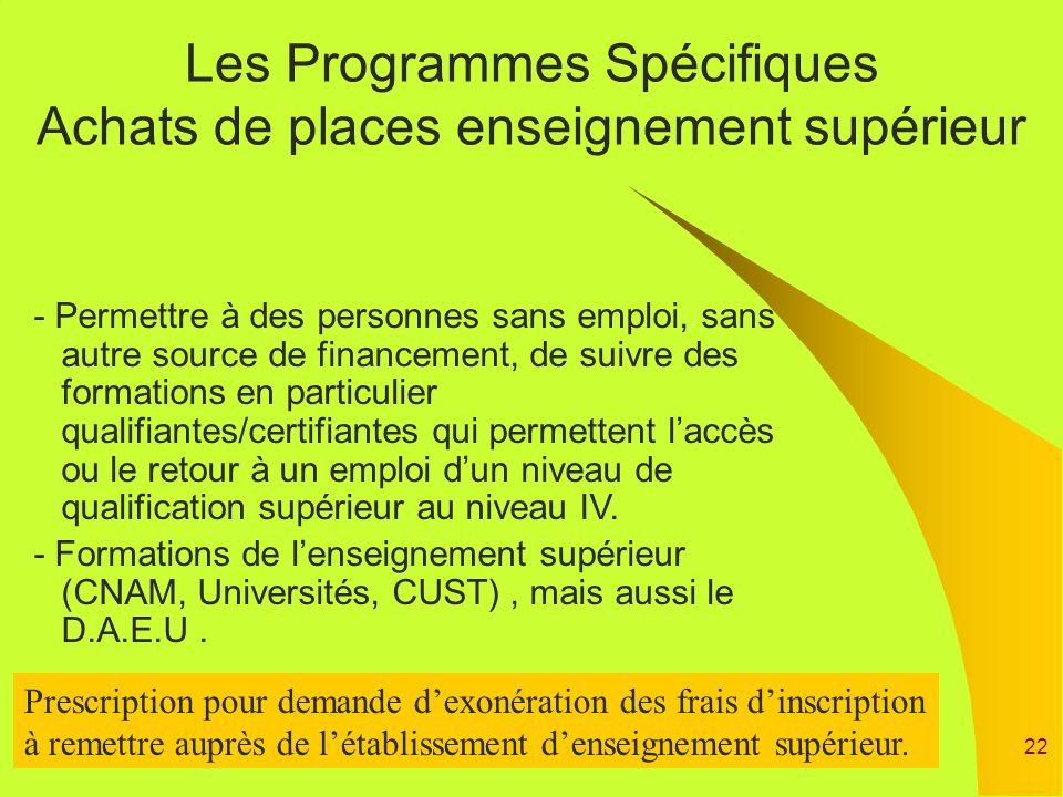 22 Les Programmes Spécifiques Achats de places enseignement supérieur - Permettre à des personnes sans emploi, sans autre source de financement, de su
