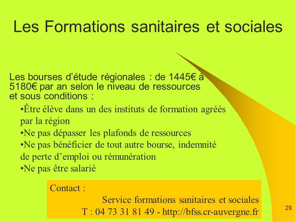 29 Les Formations sanitaires et sociales Les bourses détude régionales : de 1445 à 5180 par an selon le niveau de ressources et sous conditions : Être