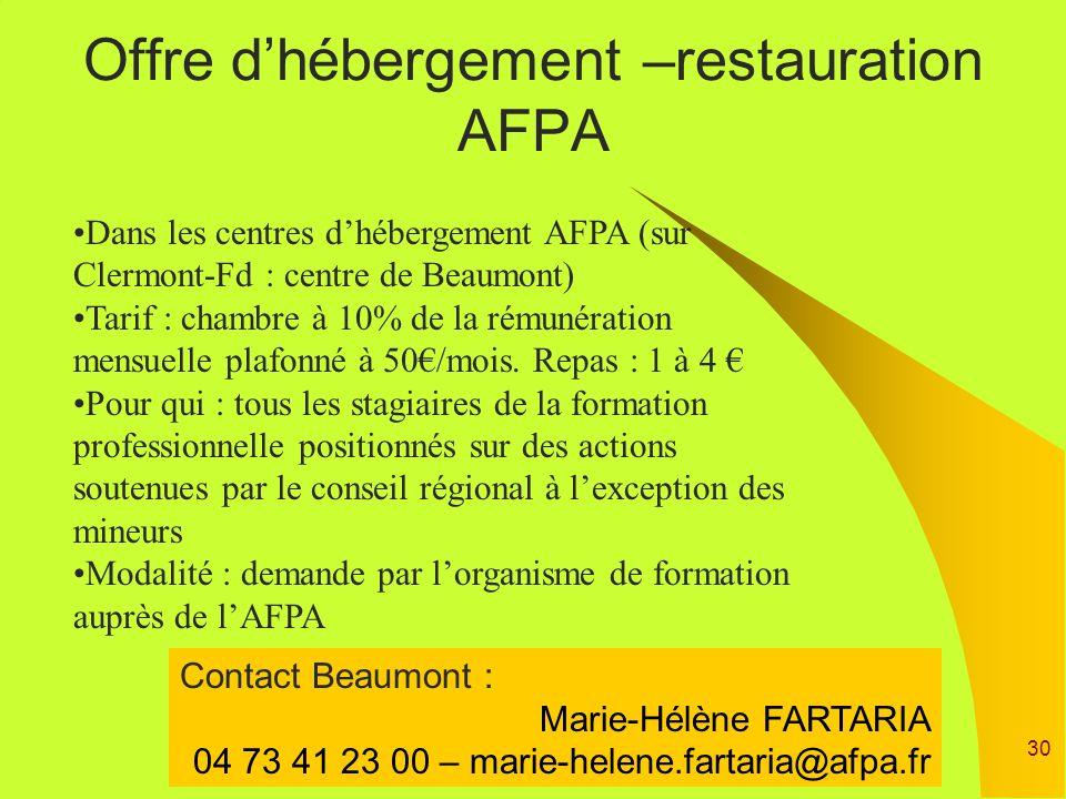30 Offre dhébergement –restauration AFPA Dans les centres dhébergement AFPA (sur Clermont-Fd : centre de Beaumont) Tarif : chambre à 10% de la rémunér