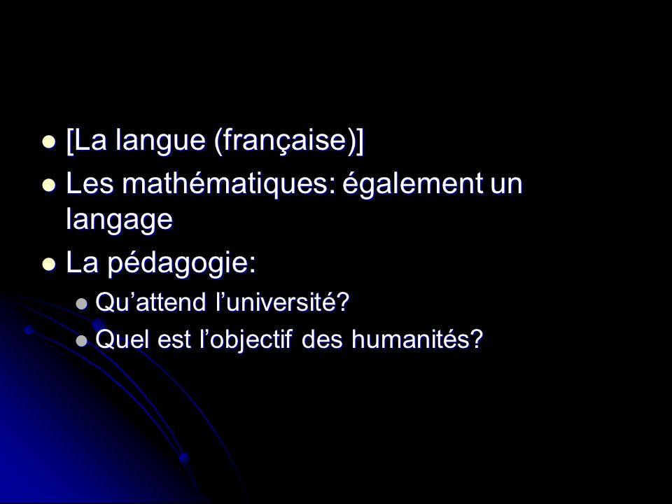 [La langue (française)] [La langue (française)] Les mathématiques: également un langage Les mathématiques: également un langage La pédagogie: La pédag