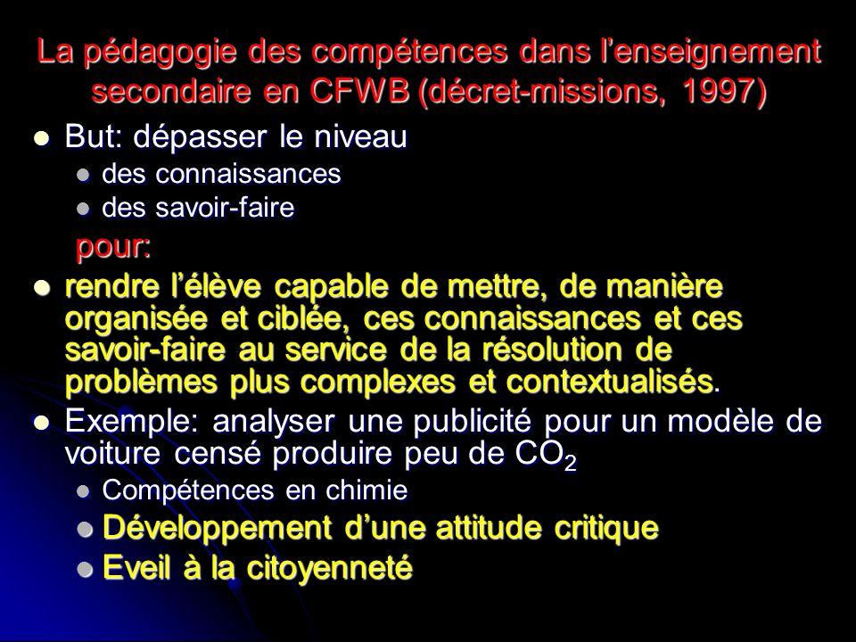 La pédagogie des compétences dans lenseignement secondaire en CFWB (décret-missions, 1997) But: dépasser le niveau But: dépasser le niveau des connais