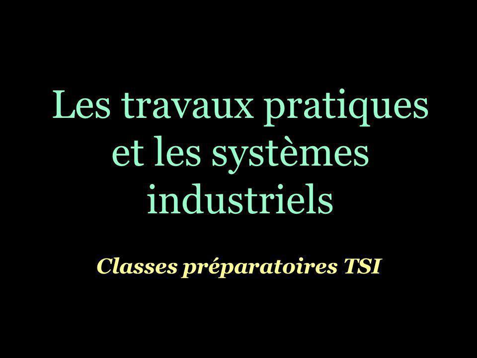 Les travaux pratiques et les systèmes industriels Classes préparatoires TSI