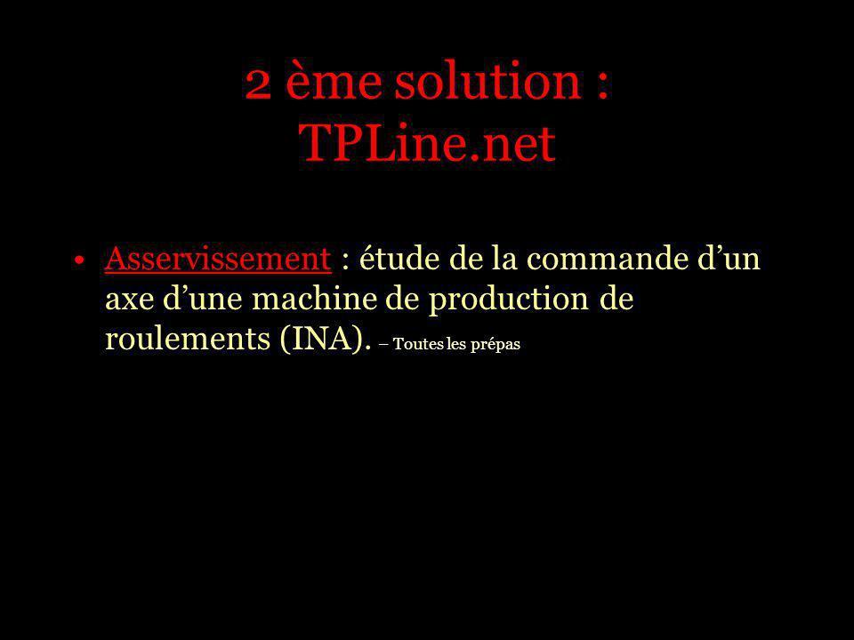 2 ème solution : TPLine.net Asservissement : étude de la commande dun axe dune machine de production de roulements (INA). – Toutes les prépas