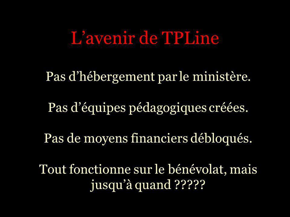 Lavenir de TPLine Pas dhébergement par le ministère. Pas déquipes pédagogiques créées. Pas de moyens financiers débloqués. Tout fonctionne sur le béné