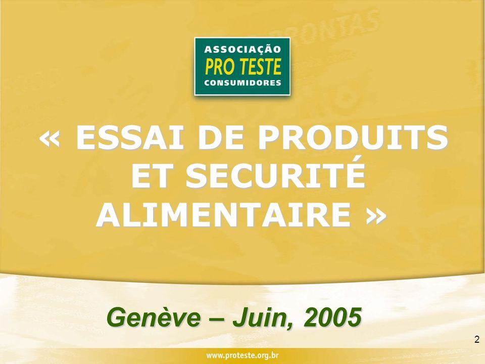 2 « ESSAI DE PRODUITS ET SECURITÉ ALIMENTAIRE » Genève – Juin, 2005