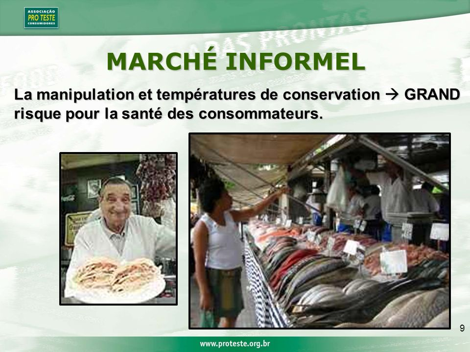9 MARCHÉ INFORMEL La manipulation et températures de conservation GRAND risque pour la santé des consommateurs.