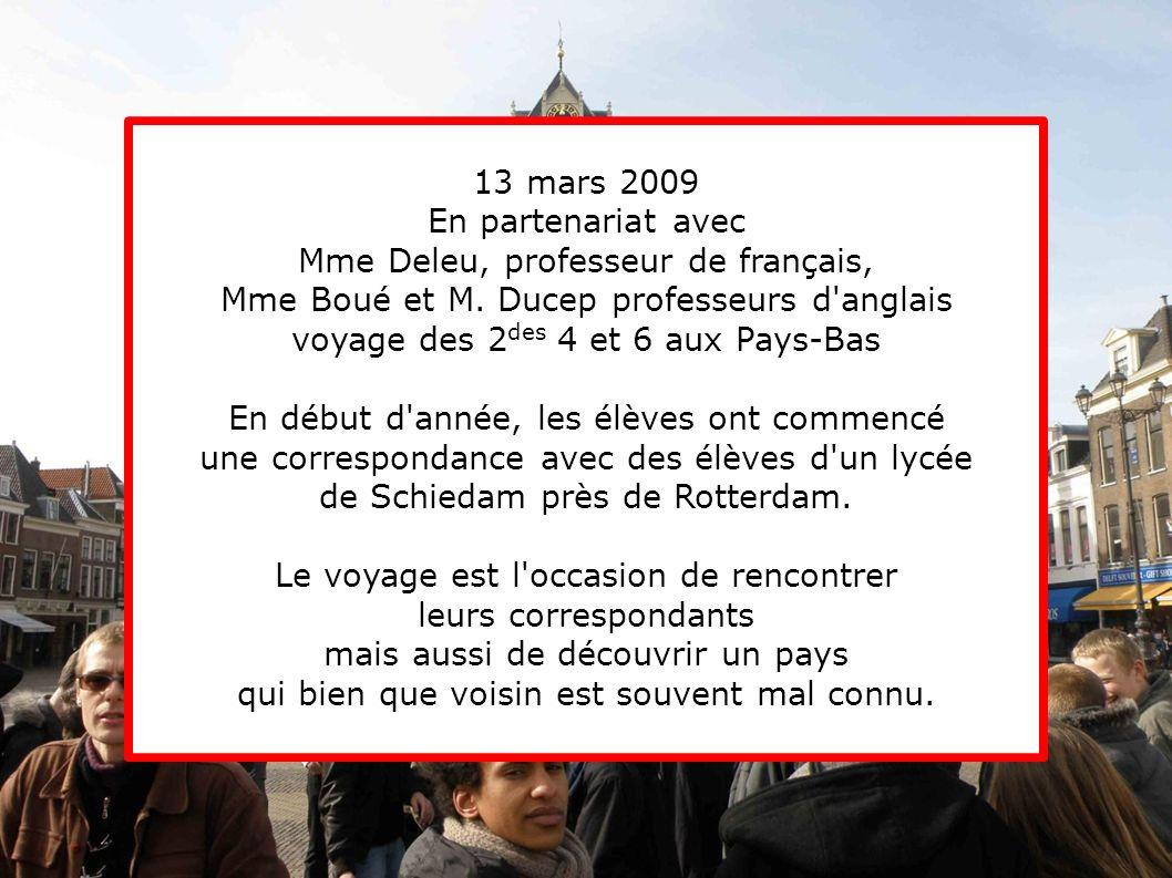 13 mars 2009 En partenariat avec Mme Deleu, professeur de français, Mme Boué et M. Ducep professeurs d'anglais voyage des 2 des 4 et 6 aux Pays-Bas En