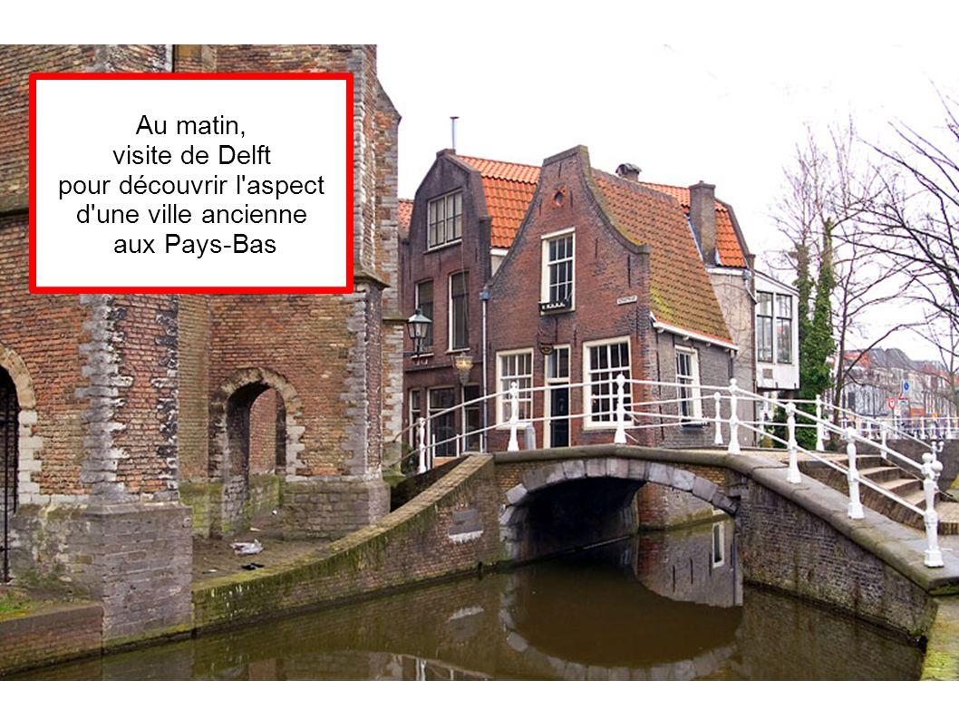 Au matin, visite de Delft pour découvrir l'aspect d'une ville ancienne aux Pays-Bas
