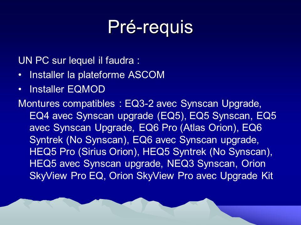 Pré-requis UN PC sur lequel il faudra : Installer la plateforme ASCOM Installer EQMOD Montures compatibles : EQ3-2 avec Synscan Upgrade, EQ4 avec Syns