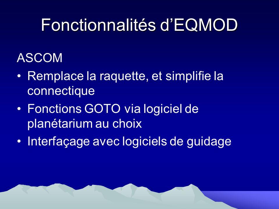 Fonctionnalités dEQMOD ASCOM Remplace la raquette, et simplifie la connectique Fonctions GOTO via logiciel de planétarium au choix Interfaçage avec lo