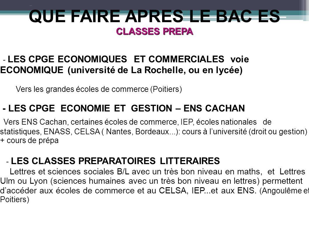 QUE FAIRE APRES LE BAC ES CLASSES PREPA - LES CPGE ECONOMIQUES ET COMMERCIALES voie ECONOMIQUE (université de La Rochelle, ou en lycée) Vers les grand