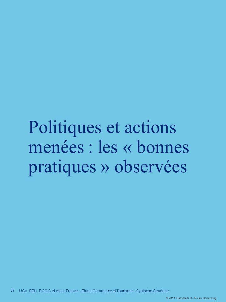 © 2011 Deloitte & Du Rivau Consulting Politiques et actions menées : les « bonnes pratiques » observées 37 UCV, FEH, DGCIS et Atout France – Etude Com