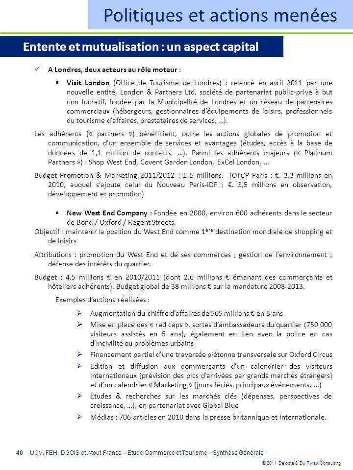 © 2011 Deloitte & Du Rivau Consulting 40 Politiques et actions menées Entente et mutualisation : un aspect capital A Londres, deux acteurs au rôle mot