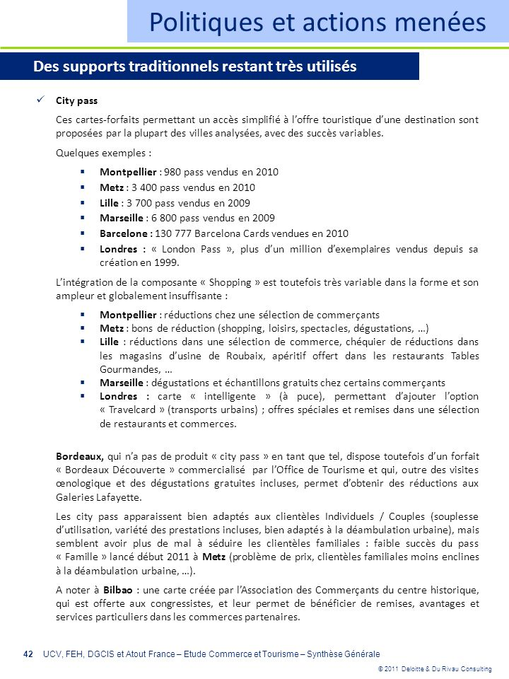 © 2011 Deloitte & Du Rivau Consulting 42 Politiques et actions menées Des supports traditionnels restant très utilisés City pass Ces cartes-forfaits p