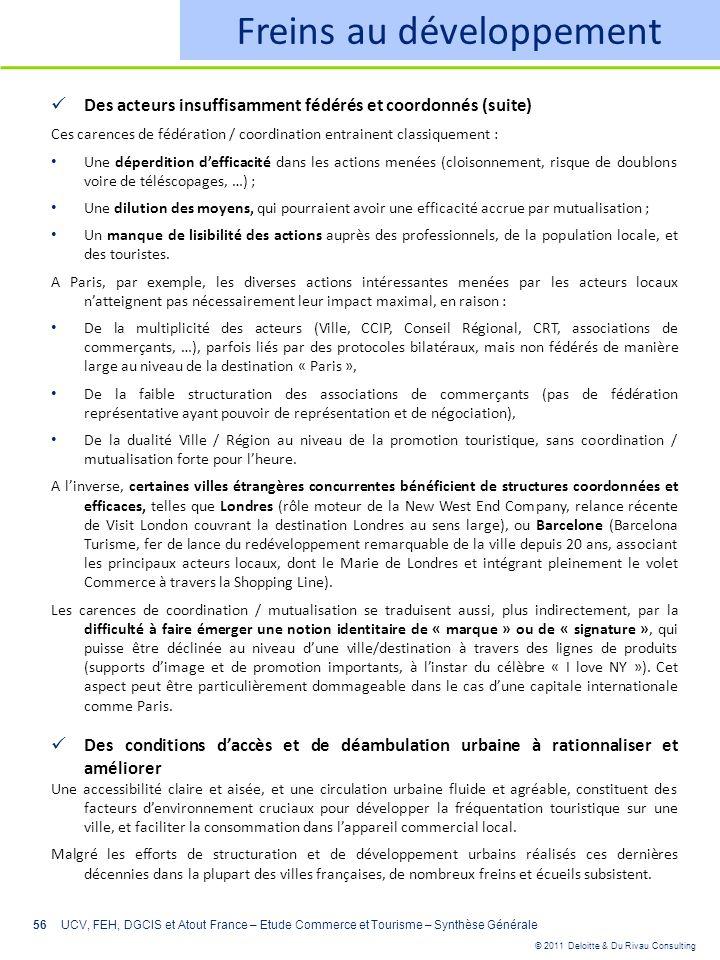 © 2011 Deloitte & Du Rivau Consulting 56 Freins au développement Des acteurs insuffisamment fédérés et coordonnés (suite) Ces carences de fédération /