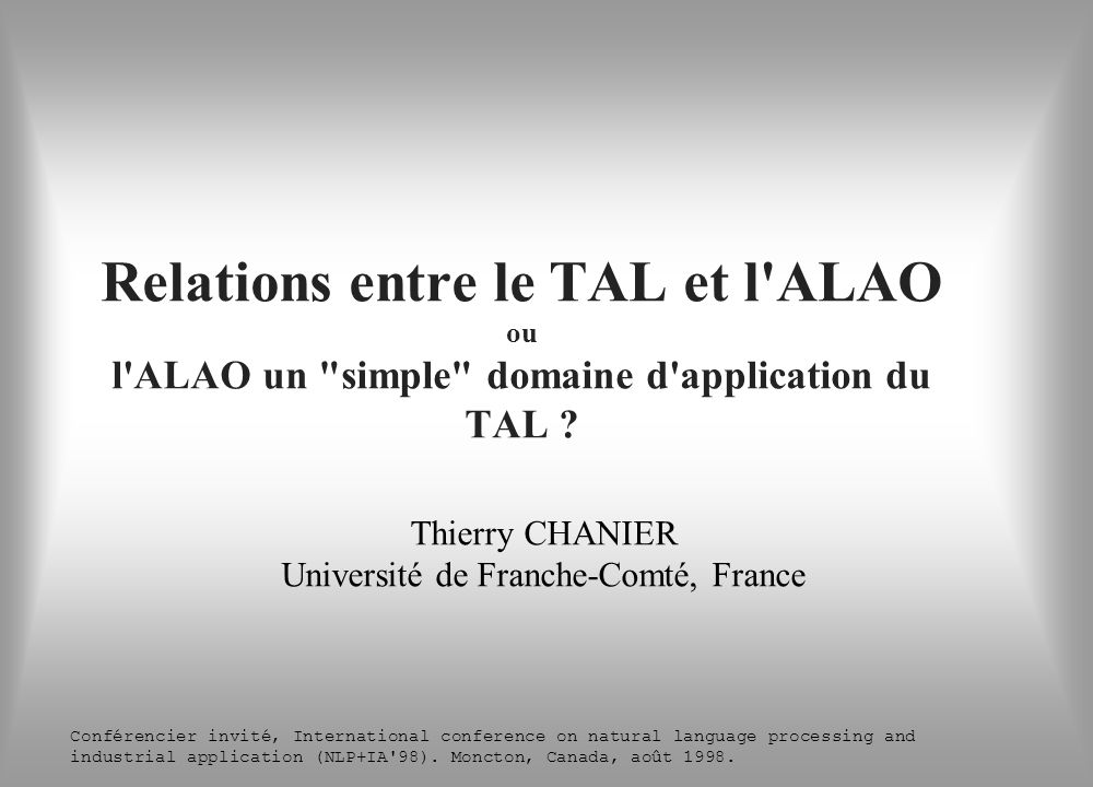 ALAO et disciplines connexes n ALAO : Apprentissage/acquisition des Langues Assistés par Ordinateur (CALL) n ICALL : Intelligent CALL Interface Personne-Machine Intelligence Artificielle TAL et Linguistique Informatique Linguistique Appliquée Recherche Acquisition Langue Seconde(SLA) Didactique des langues Technologie éducative Psychologie ALAO ?