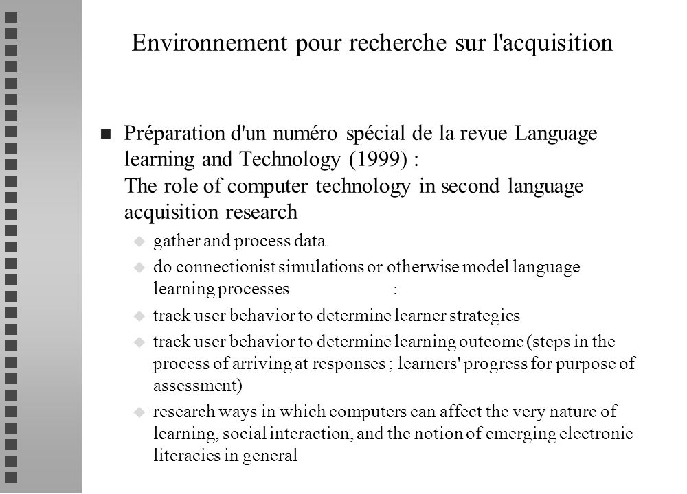 n Préparation d'un numéro spécial de la revue Language learning and Technology (1999) : The role of computer technology in second language acquisition